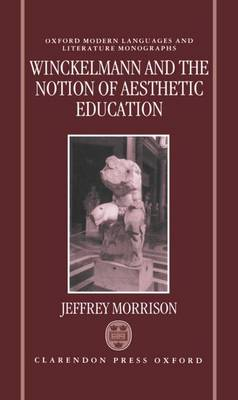 Winckelmann and the Notion of Aesthetic Education - Oxford Modern Language and Literature Monographs (Hardback)