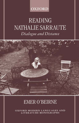 Reading Nathalie Sarraute: Dialogue and Distance - Oxford Modern Languages and Literature Monographs (Hardback)