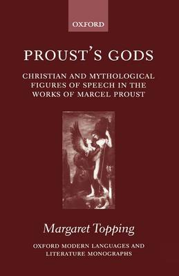 Proust's Gods: Christian and Mythological Figures of Speech in the Works of Marcel Proust - Oxford Modern Languages and Literature Monographs (Hardback)