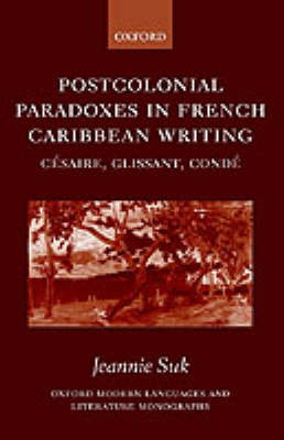 Postcolonial Paradoxes in French Caribbean Writing: Cesaire, Glissant, Conde - Oxford Modern Languages and Literature Monographs (Hardback)