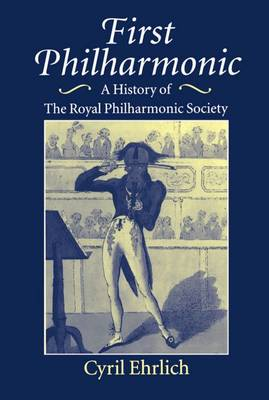 First Philharmonic: A History of the Royal Philharmonic Society (Hardback)