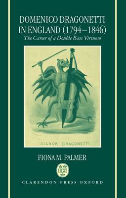 Domenico Dragonetti in England (1794-1846): The Career of a Double Bass Virtuoso (Hardback)