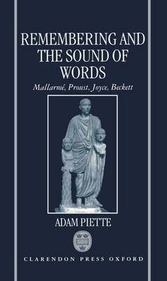 Remembering and the Sound of Words: Mallarme, Proust, Joyce, Beckett (Hardback)
