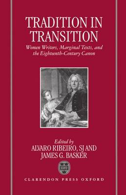 Tradition in Transition: Women Writers, Marginal Texts and the Eighteenth-century Canon (Hardback)