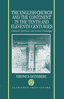The English Church and the Continent in the Tenth and Eleventh Centuries: Cultural, Spiritual and Artistic Exchanges (Hardback)