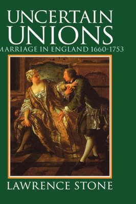 Uncertain Unions: Marriage in England 1660-1753 (Hardback)