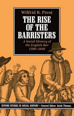 The Rise of the Barristers: A Social History of the English Bar 1590-1640 - Oxford Studies in Social History (Paperback)