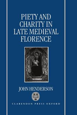 Piety and Charity in Late Medieval Florence (Hardback)