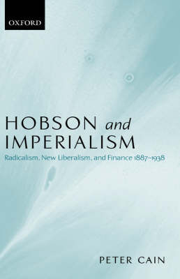 Hobson and Imperialism: Radicalism, New Liberalism and Finance 1887-1938 (Hardback)
