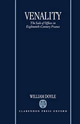 Venality: The Sale of Offices in Eighteenth-Century France (Hardback)