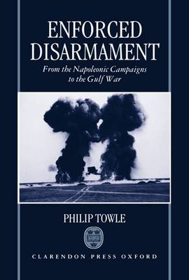 Enforced Disarmament: From the Napoleonic Campaigns to the Gulf War (Hardback)
