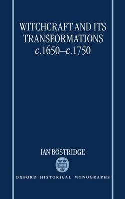 Witchcraft and Its Transformations, c.1650-c.1750 - Oxford Historical Monographs (Hardback)