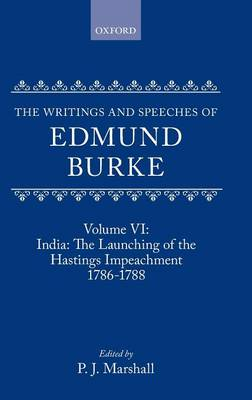 The Writings and Speeches of Edmund Burke: India - The Launching of the Hastings Impeachment, 1786-88 Volume 6 - The Writings & Speeches of Edmund Burke (Hardback)