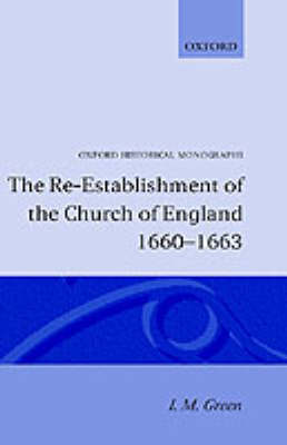 The Re-establishment of the Church of England 1660-1663 - Oxford Historical Monographs (Hardback)