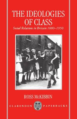 The Ideologies of Class: Social Relations in Britain, 1880-1950 (Hardback)