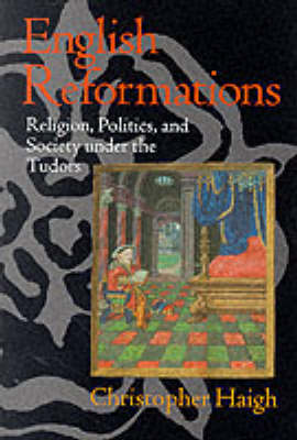 English Reformations: Religion, Politics and Society Under the Tudors (Paperback)