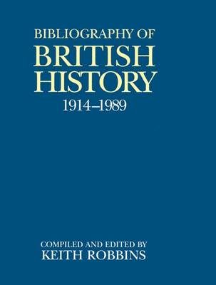 A Bibliography of British History 1914-1989 1914-89 - Bibliography of British History (Hardback)