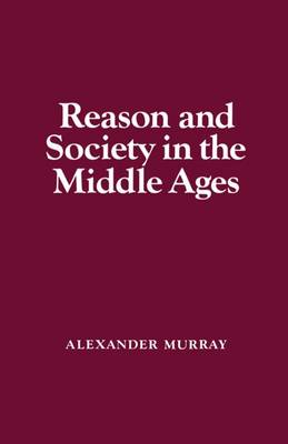 Reason and Society in the Middle Ages (Hardback)