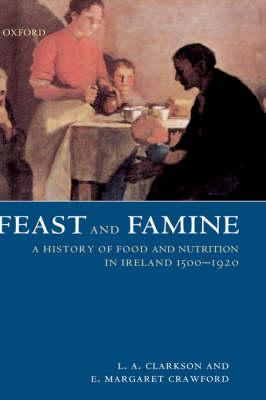 Feast and Famine: Food and Nutrition in Ireland 1500-1920 (Hardback)
