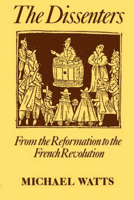 The Dissenters: From the Reformation to the French Revolution Volume 1 (Paperback)