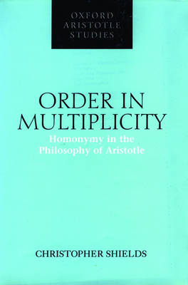 Order in Multiplicity: Homonymy in the Philosophy of Aristotle - Oxford Aristotle Studies (Hardback)
