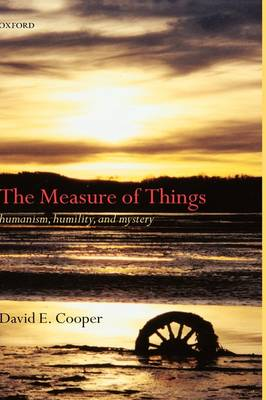 The Measure of Things: Humanism, Humility and Mystery (Hardback)