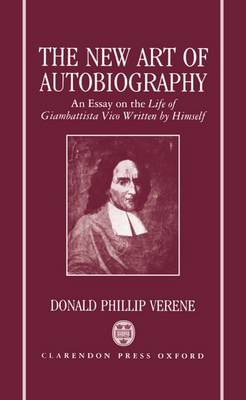 The New Art of Autobiography: Essay on the Life of Giambattista Vico Written by Himself (Hardback)