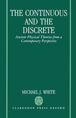 The Continuous and the Discrete: Ancient Physical Theories from a Contemporary Perspective (Hardback)