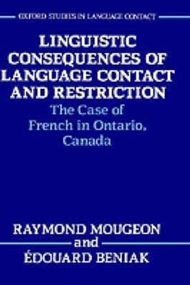 Linguistic Consequences of Language Contact and Restriction: The Case of French in Ontario, Canada - Oxford Studies in Language Contact (Hardback)