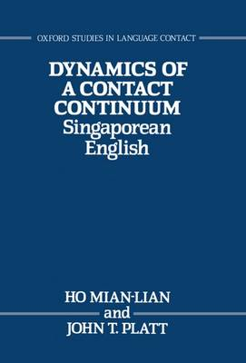 Dynamics of a Contact Continuum: Singaporean English - Oxford Studies in Language Contact (Hardback)
