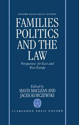 Families, Politics and the Law: Perspectives for East and West Europe - Oxford Socio-Legal Studies (Hardback)