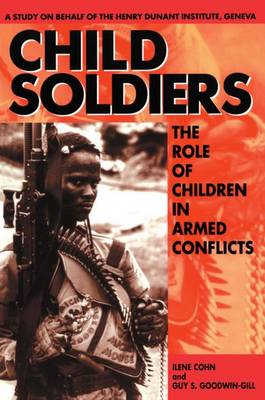Child Soldiers: The Role of Children in Armed Conflict - A Study for the Henry Dunant Institute, Geneva (Paperback)
