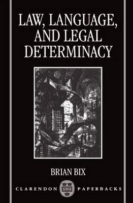 Law, Language and Legal Determinacy - Clarendon Paperbacks (Paperback)