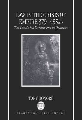 Law in the Crisis of Empire 379-455 AD: The Theodosian Dynasty and its Quaestors (Hardback)