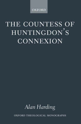 The Countess of Huntingdon's Connexion: A Sect in Action in Eighteenth-century England - Oxford Theological Monographs (Hardback)
