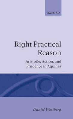 Right Practical Reason: Aristotle, Action and Prudence in Aquinas - Oxford Theological Monographs (Hardback)
