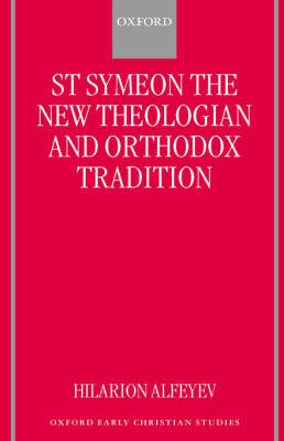 St.Symeon the New Theologian and Orthodox Tradition - Oxford Early Christian Studies (Hardback)
