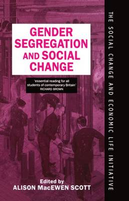 Gender Segregation and Social Change: Men and Women in Changing Labour Markets - Social Change and Economic Life Initiative (Hardback)