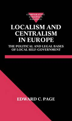 Localism and Centralism in Europe: Political and Legal Bases of Local Self-government - Comparative European Politics (Hardback)