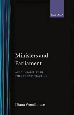 Ministers and Parliament: Accountability in Theory and Practice (Hardback)