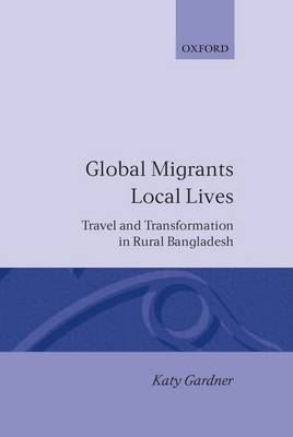 Global Migrants, Local Lives: Travel and Transformation in Rural Bangladesh - Oxford Studies in Social & Cultural Anthropology (Hardback)