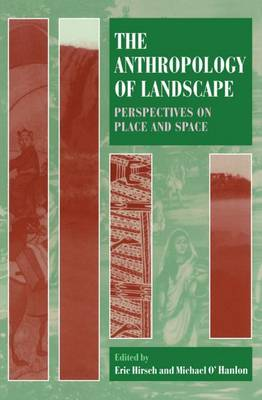 The Anthropology of Landscape: Perspectives on Place and Space - Oxford Studies in Social & Cultural Anthropology (Paperback)