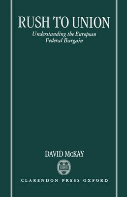 Rush to Union: Understanding the European Federal Bargain (Hardback)
