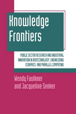 Knowledge Frontiers: Public Sector Research and Industrial Innovation in Biotechnology, Engineering Ceramics and Parallel Computing (Hardback)