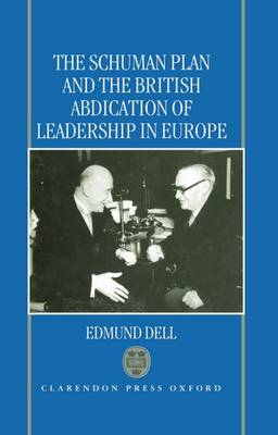 The Schuman Plan and the British Abdication of Leadership in Europe (Hardback)