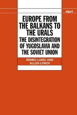 Europe from the Balkans to the Urals: The Disintegration of Yugoslavia and the Soviet Union - SIPRI Monographs (Hardback)