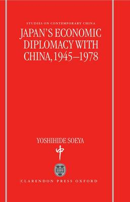Japan's Economic Diplomacy with China, 1945-78 - Studies on Contemporary China (Hardback)