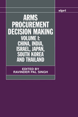Arms Procurement Decision Making: China, India, Israel, Japan, South Korea and Thailand Volume 1 - SIPRI Monographs (Hardback)