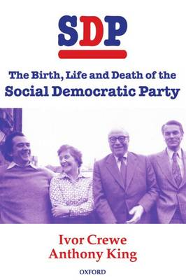 SDP: The Birth, Life and Death of the Social Democratic Party (Paperback)