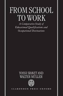 From School to Work: A Comparative Study of Educational Qualifications and Occupational Destinations (Hardback)